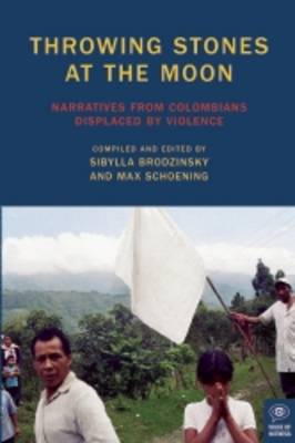 Throwing Stones at the Moon: Narratives from Colombians Displaced by Violence - Voice of Witness (Paperback)