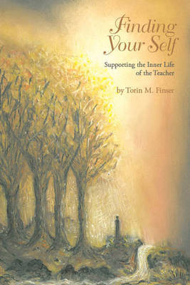 Finding Your Self: Supporting the Inner Life of the Teacher (Paperback)