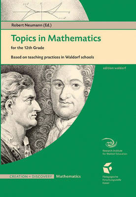 Topics in Mathematics for the Twelfth Grade: Based on Teaching Practices in Waldorf Schools (Paperback)