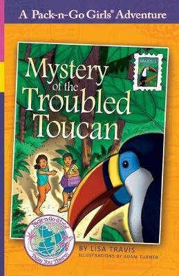 Mystery of the Troubled Toucan: Brazil 1 - Pack-N-Go Girls Adventures - Brazil 1 (Paperback)