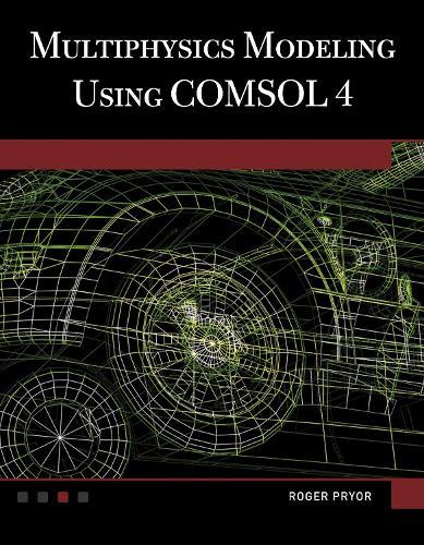 Multiphysics Modeling Using COMSOL 4 (Hardback)