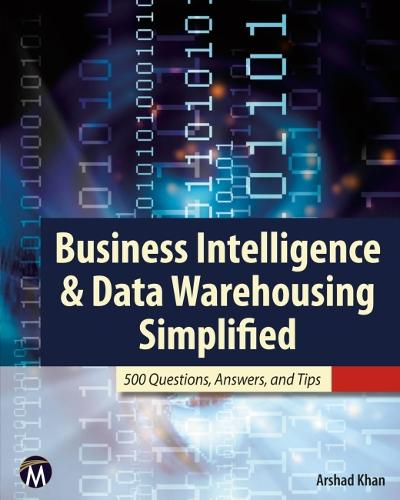 Business Intelligence & Data Warehousing Simplifie: 500 Questions, Answers, & Tips (Paperback)