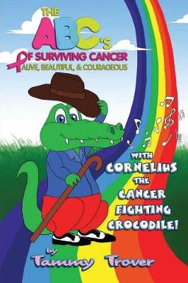 The ABC's of Surviving Cancer: Alive, Beautiful, & Courageous (Paperback)
