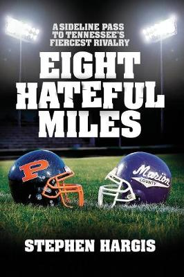 Eight Hateful Miles: A Sideline Pass to Tennessee's Fiercest Rivalry (Paperback)