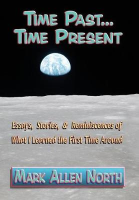 Time Past . . . Time Present: Essays, Stories, & Reminiscences of What I Learned the First Time Around (Hardback)