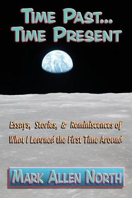 Time Past . . . Time Present: Essays, Stories, & Reminiscences of What I Learned the First Time Around (Paperback)