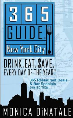 365 Guide New York City: Drink. Eat. Save. Every Day of the Year. a Guide to New York City Restaurant Deals and Bar Specials. (Paperback)