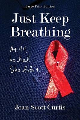 Just Keep Breathing. at 44, He Died. She Didn't. (Paperback)