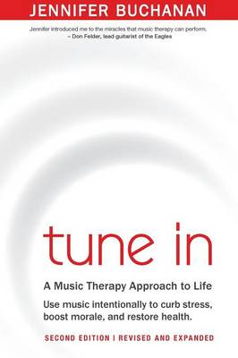 Tune in: Use Music Intentionally to Curb Stress, Boost Morale, and Restore Health. a Music Therapy Approach to Life. Second Edition (Paperback)