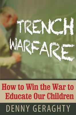 Trench Warfare: How to Win the War to Educate Our Children (Paperback)