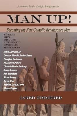 Man Up! Becoming the New Catholic Renaissance Man (Paperback)