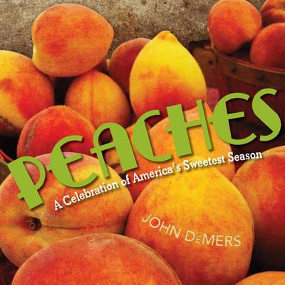 Peaches: A Celebration of America's Sweetest Season (Hardback)