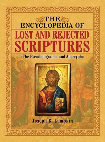 The Encyclopedia of Lost and Rejected Scriptures: The Pseudepigrapha and Apocrypha (Hardback)