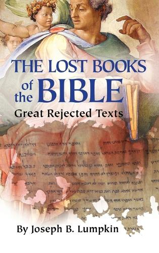 Lost Books of the Bible: The Great Rejected Texts (Hardback)