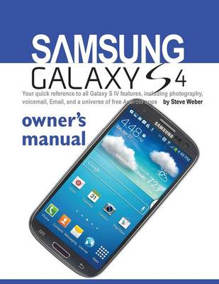 Samsung Galaxy S4 Owner's Manual: Your Quick Reference to All Galaxy S IV Features, Including Photography, Voicemail, Email, and a Universe of Free an (Paperback)