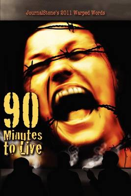 Journalstone's 2011 Warped Words: 90 Minutes to Live (Paperback)