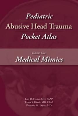 Pediatric Abusive Head Trauma Pocket Atlas, Volume 2: Medical Mimics - Pediatric Abusive Head Trauma Pocket Atlas (Paperback)
