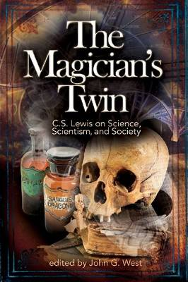 The Magician's Twin: C.S. Lewis on Science, Scientism, and Society (Paperback)