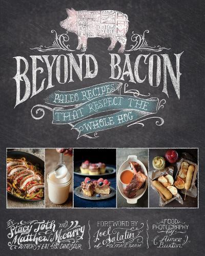 Beyond Bacon: Paleo Recipes that Respect the Whole Hog (Hardback)