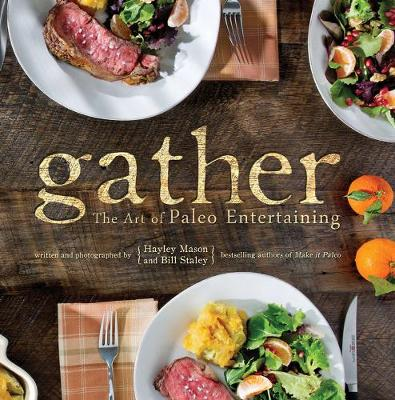 Gather: The Art Of Paleo Entertaining (Hardback)