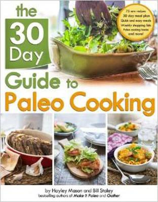 The 30 Day Guide To Paleo Cooking: Entire Month of Paleo (Paperback)