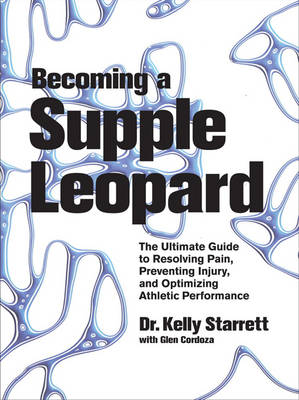 Becoming a Supple Leopard: The Ultimate Guide to Resolving Pain, Preventing Injury, and Optimizing Athletic Performance (Hardback)
