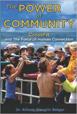 The Power Of Community: CrossFit and the Force of Human Connection (Paperback)