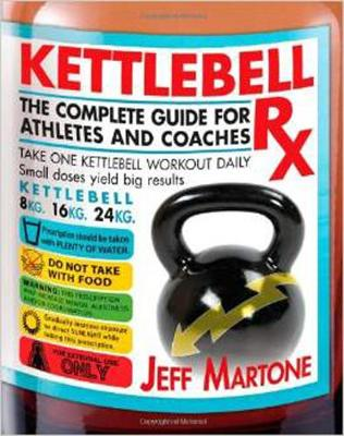 Kettlebell Rx: The Complete Guide for Athletes and Coaches (Paperback)