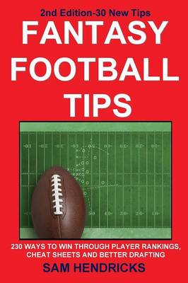 Fantasy Football Tips: 230 Ways to Win Through Player Rankings, Cheat Sheets and Better Drafting (Paperback)