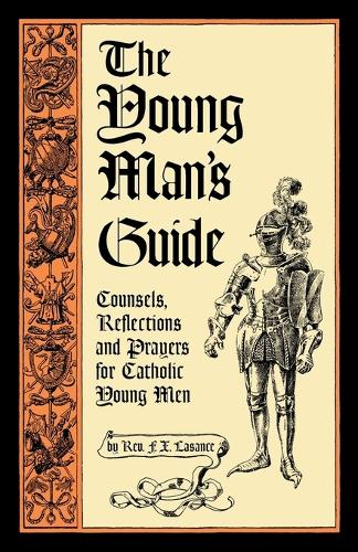 The Young Man's Guide: Counsels, Reflections and Prayers for Catholic Young Men (Paperback)