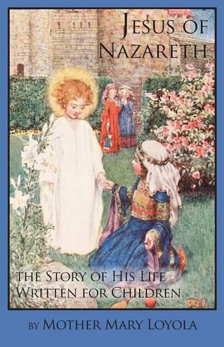 Jesus of Nazareth: The Story of His Life Written for Children (Paperback)