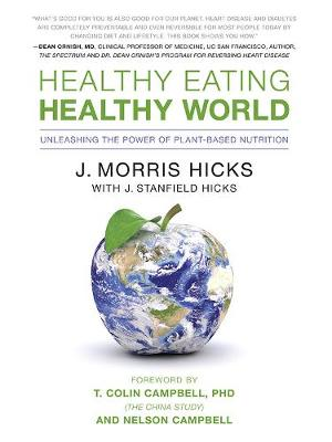 Healthy Eating, Healthy World: Unleashing the Power of Plant-Based Nutrition (Paperback)