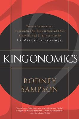 Kingonomics: Twelve Innovative Currencies for Transforming Your Business and Life Inspired by Dr. Martin Luther King Jr. (Hardback)