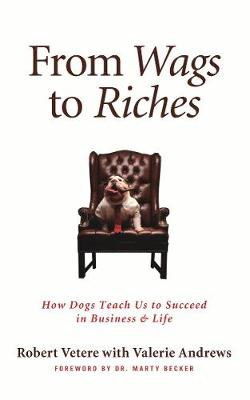 From Wags to Riches: How Dogs Teach Us to Succeed in Business & Life (Hardback)