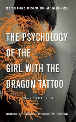 The Psychology of the Girl with the Dragon Tattoo: Understanding Lisbeth Salander and Stieg Larsson's Millennium Trilogy (Paperback)