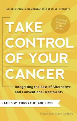 Take Control of Your Cancer: Integrating the Best of Alternative and Conventional Treatments (Paperback)
