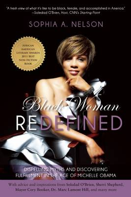 Black Woman Redefined: Dispelling Myths and Discovering Fulfillment in the Age of Michelle Obama (Paperback)