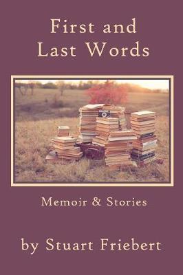 First and Last Words: Memoir & Stories (Paperback)