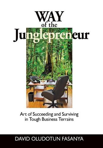 Way of the Junglepreneur: Art of Succeeding and Surviving in Tough Business Terrains (Hardback)