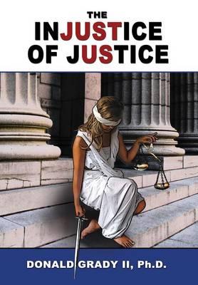 The Injustice of Justice (Hardback)