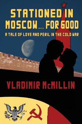 Stationed in Moscow ... for Good (Paperback)