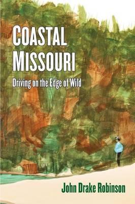 Coastal Missouri: Driving on the Edge of Wild (Paperback)