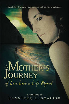 Mother's Journey of Love, Loss & Life Beyond (Paperback)