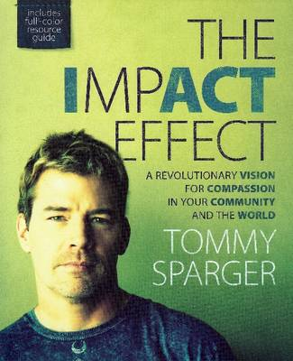 ImpACT Effect: A Revolutionary Vision for Compassion in Your Community & the World (Paperback)