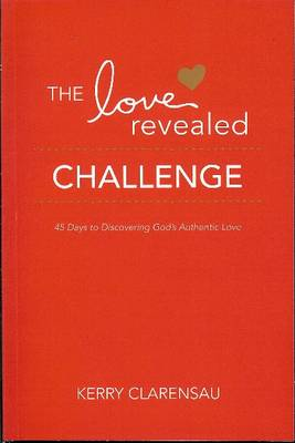 The Love Revealed Challenge: 45 Days to Discovering God's Authentic Love (Paperback)