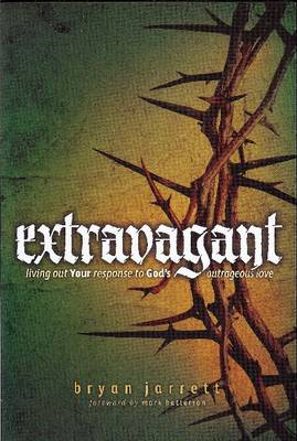 Extravagant: Living Out Your Response to God's Outrageous Love (Paperback)