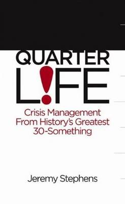 Quarterlife: Crisis Management from History's Most Famous Thirty-Something (Paperback)