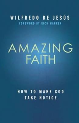 Amazing Faith: Developing a Deep Dependence on God (Paperback)
