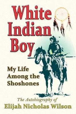 White Indian Boy: My Life Among the Shoshones (Paperback)