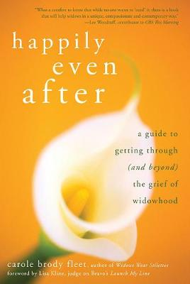 Happily Even After: A Guide to Getting Through (and Beyond) the Grief of Widowhood (Paperback)